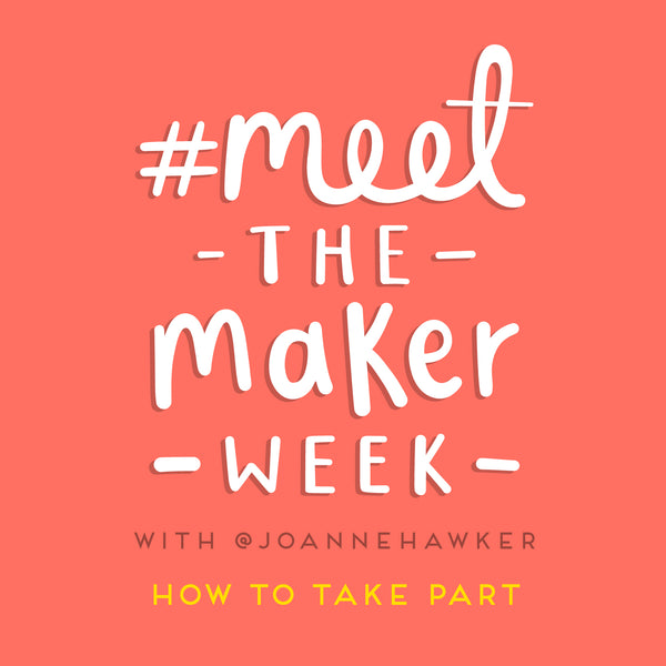 How to take part in meet the maker week with Joanne Hawker graphic