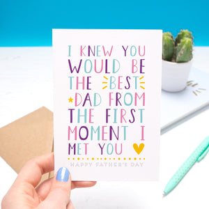 I knew you would be the best dad from the first moment I met you - Father's day in pink, purple and blue with 'happy fathers day' written underneath
