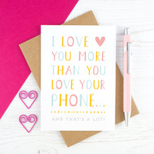 Load image into Gallery viewer, I love you more than you love your phone card - multi coloured