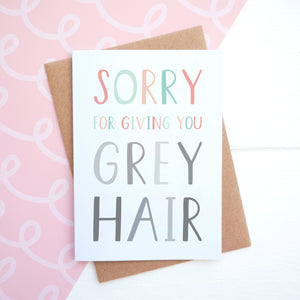 Sorry for giving you grey hair mothers day card in pink