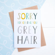 Load image into Gallery viewer, Sorry for giving you grey hair mothers day card in blue