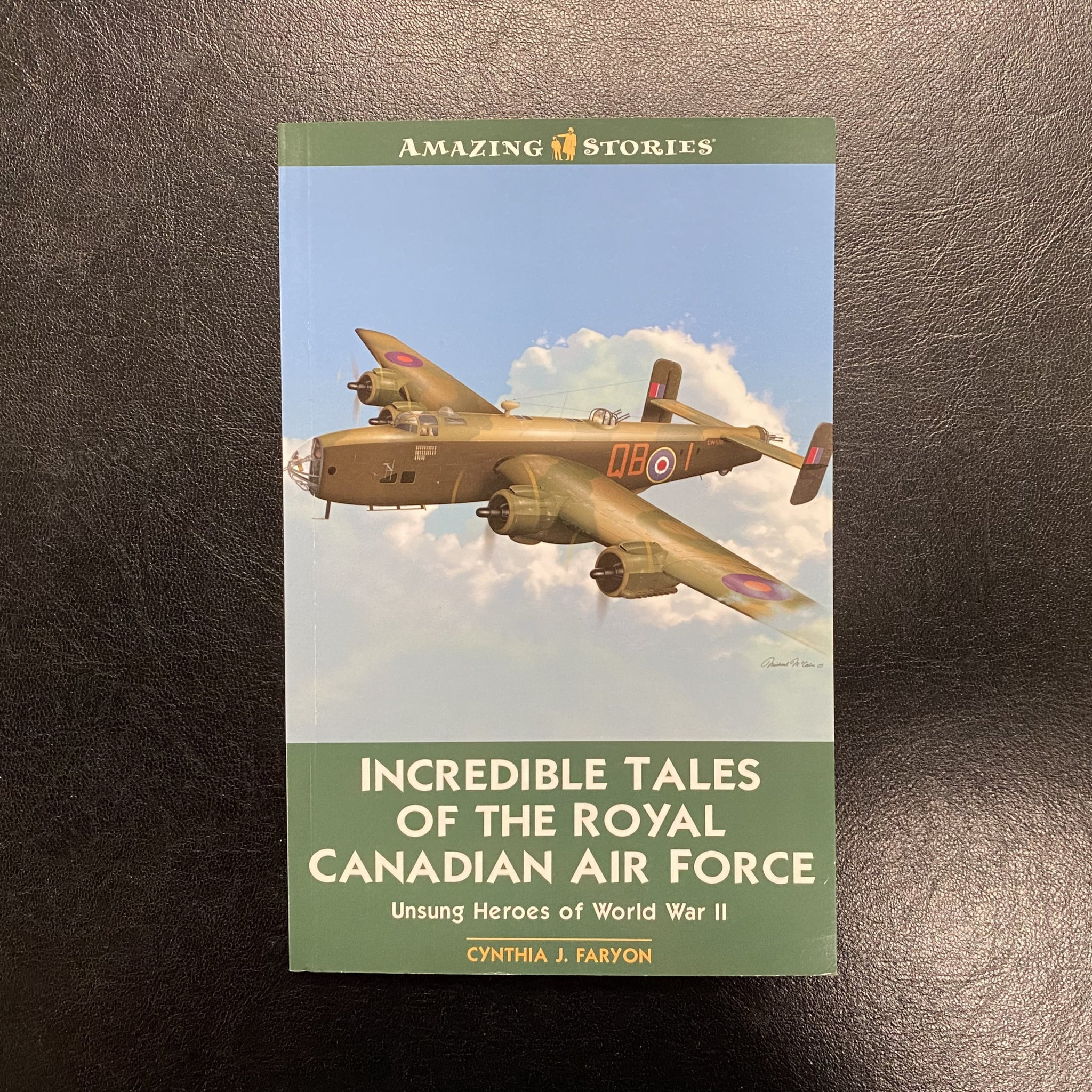 Incredible Tales of the Royal Canadian Air Force by Cynthia J. Faryon