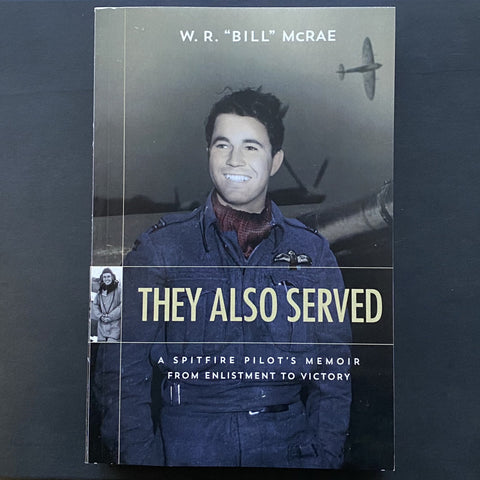 They Also Served - A Spitfire Pilot's Memoir From Enlistment to Victory