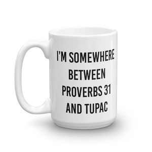 In Between Proverbs 31 and Tupac Coffee Mug