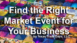 FIND THE RIGHT MARKET EVENT FOR YOUR BUSINESS