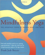 Mindfulness Yoga The Awakened Union of Breath, Body and Mind