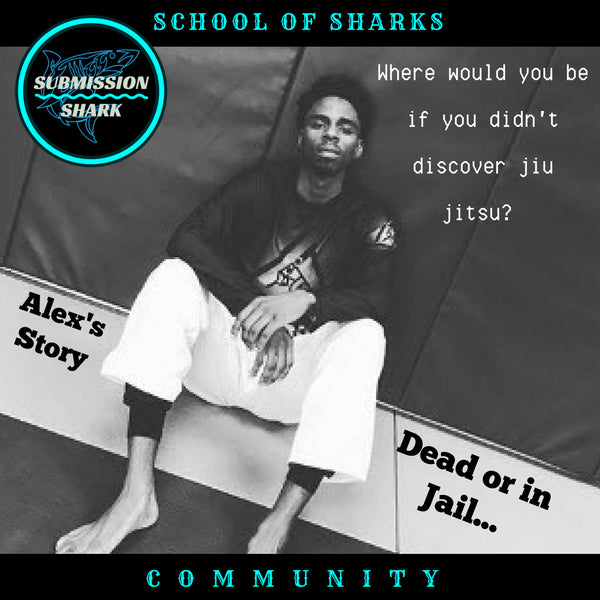 Where would you be if you didn't discover jiu jitsu? dead or in jail Alex Baker's Story