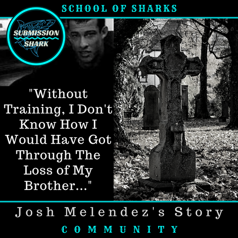 Without Training, I Don't Know How I Would Have Got Through The Loss of My Brother... | Josh Melendez's Jiu-Jitsu Story