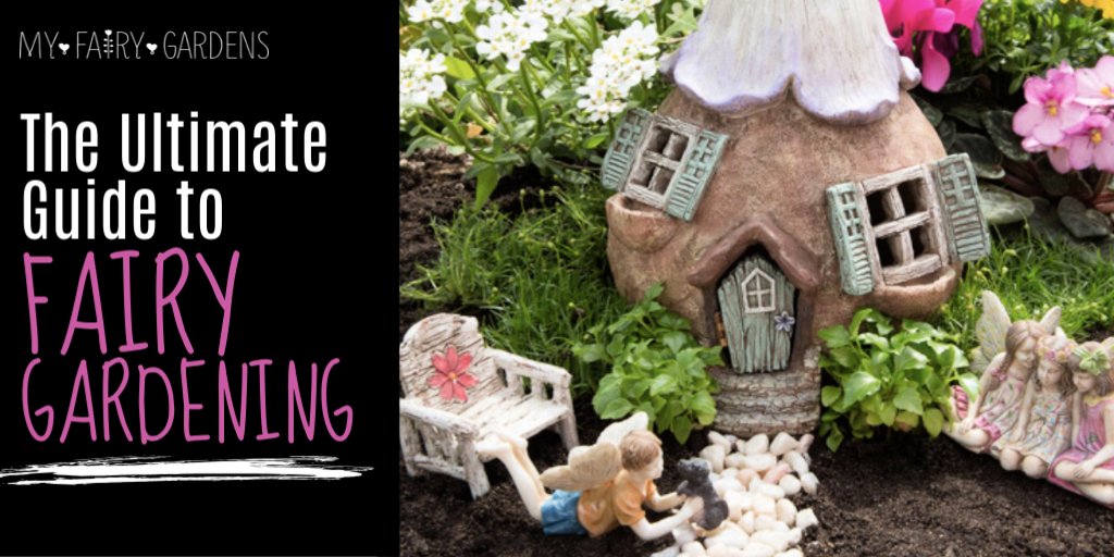 The ULTIMATE Guide to Fairy Gardening