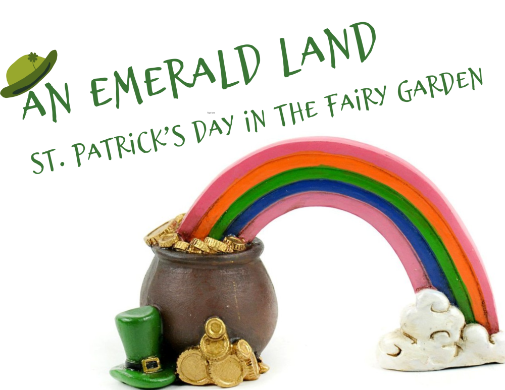 An Emerald Land - St. Patrick's Day in the Fairy Garden