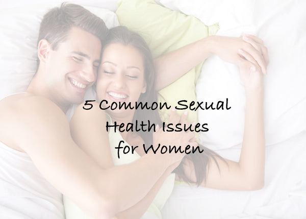 5 Common Sexual Health Issues for Women