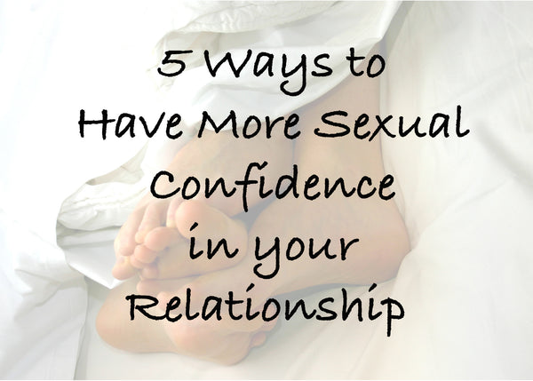 5 Ways to Have More Sexual Confidence in your Relationship