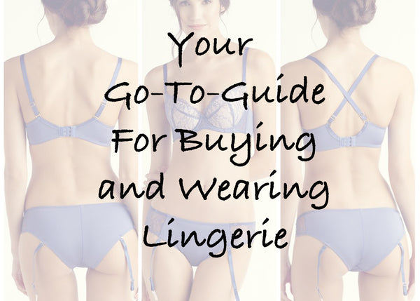 Your Go-To Guide for Buying and Wearing Lingerie