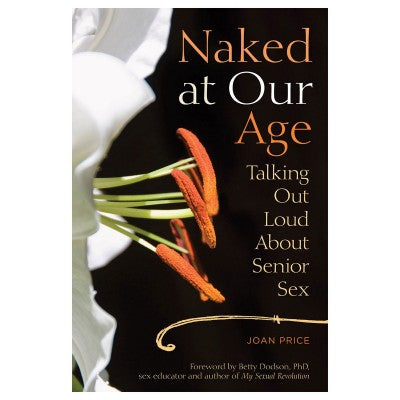 Naked at Our Age - Talking Out Loud About Senior Sex