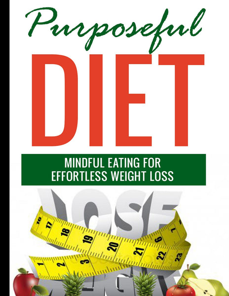 Purposeful Diet: Mindful Eating for Effortless Weight Loss