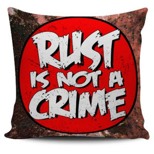 Rust Is Not a Crime Pillow Case
