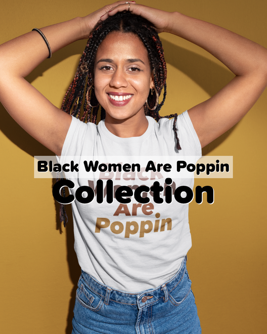 Black Women Are Poppin Collection