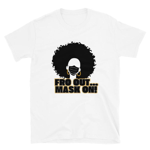 Fro Out Mask On T-Shirt - Always Poppin Shop