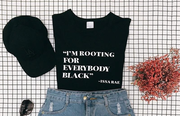 I'm Rooting For Everybody Black -Issa Rae Tee - Always Poppin Shop