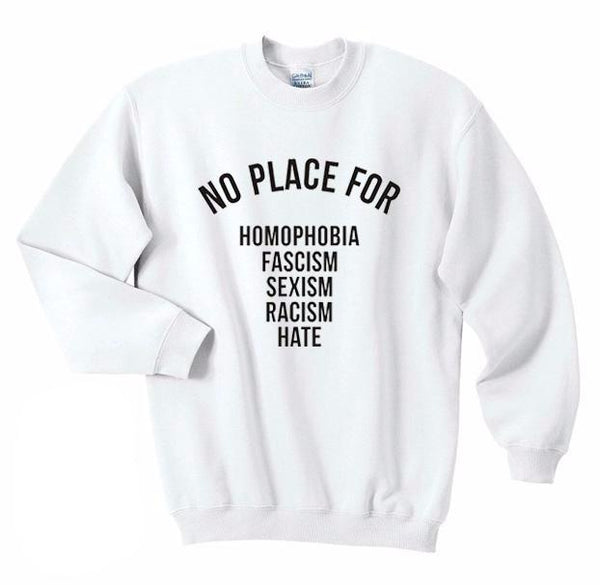 NO PLACE for homophobia fascism sexism racism hate Sweatshirt - Always Poppin Shop