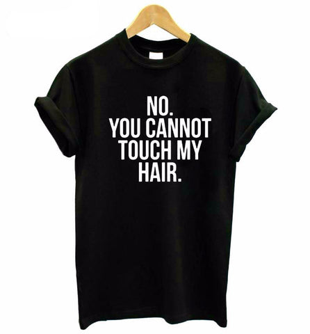 No You Cannot Touch My Hair Tee - Always Poppin Shop