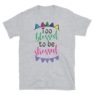 Too Blessed To Be Stressed T-Shirt - Always Poppin Shop