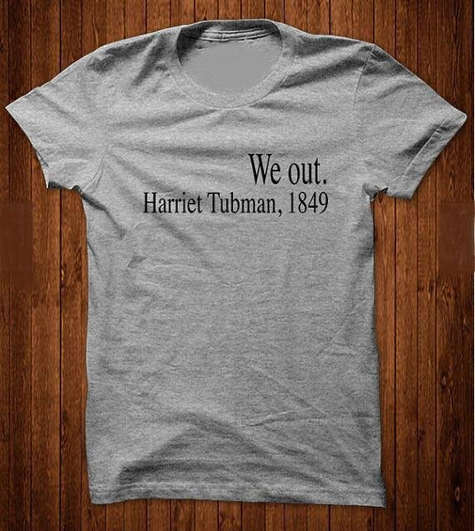 We out -Harriet Tubman,1849 Tee - Always Poppin Shop