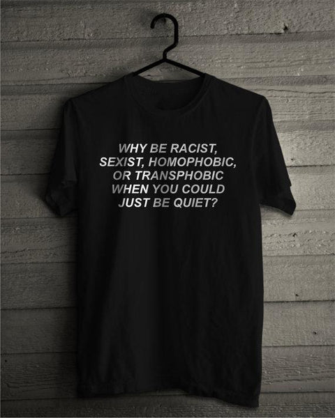 Why be Racist When You Could Just be Quiet? Tee - Always Poppin Shop