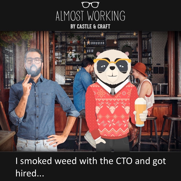 I smoked weed with the CTO and got hired