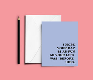 I hope your day is fun - funny card for Fathers Day?