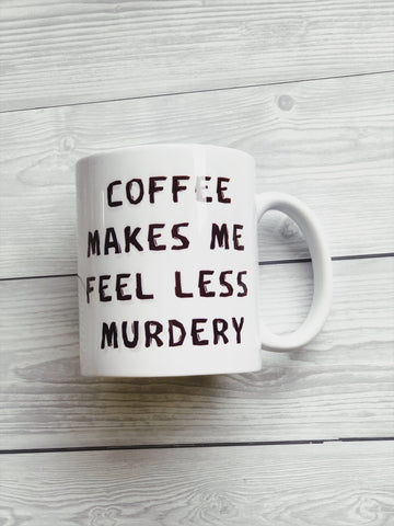 Coffee makes me less murdery mug