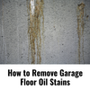 How to Remove Garage Floor Oil Stains