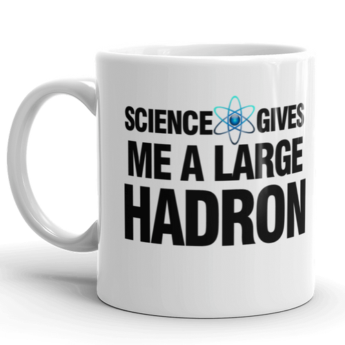 Funny Science Gives Me A Large Hadron Gift Mug