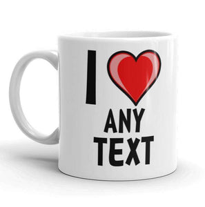 I Love Heart Any Text Gift Mug