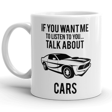 If You Want Me To Listen Talk About Cars Mug Cup Gift Slogan Funny Motor Sport
