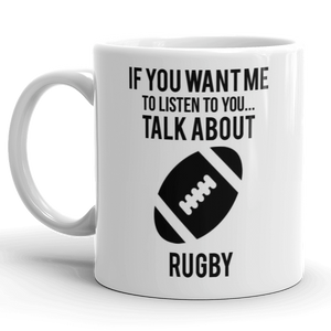 If You Want Me To Listen Talk About Rugby Mug Cup Gift Slogan Funny Sport Fan