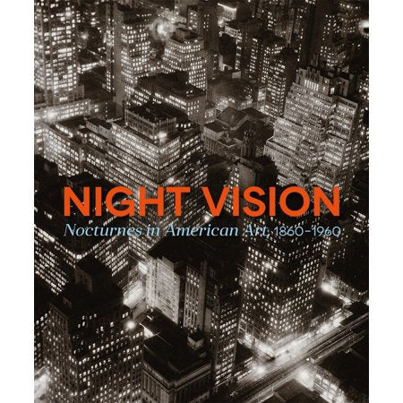 Night Vision: Nocturnes in American Art, 1860-1960: Nocturnes in American Art, 1860-1960 | Author: Joachim Homann