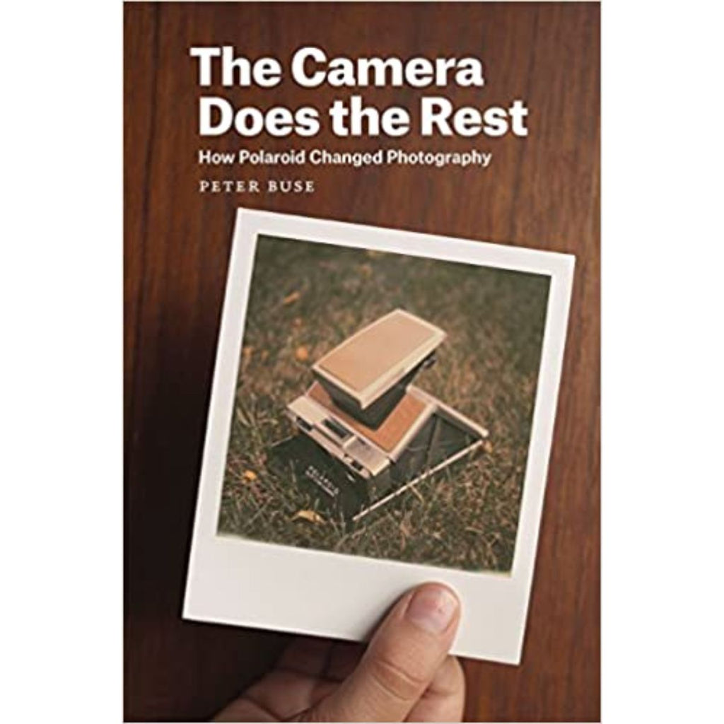 Camera Does the Rest: How Polaroid Changed Photography | Author: Peter Buse