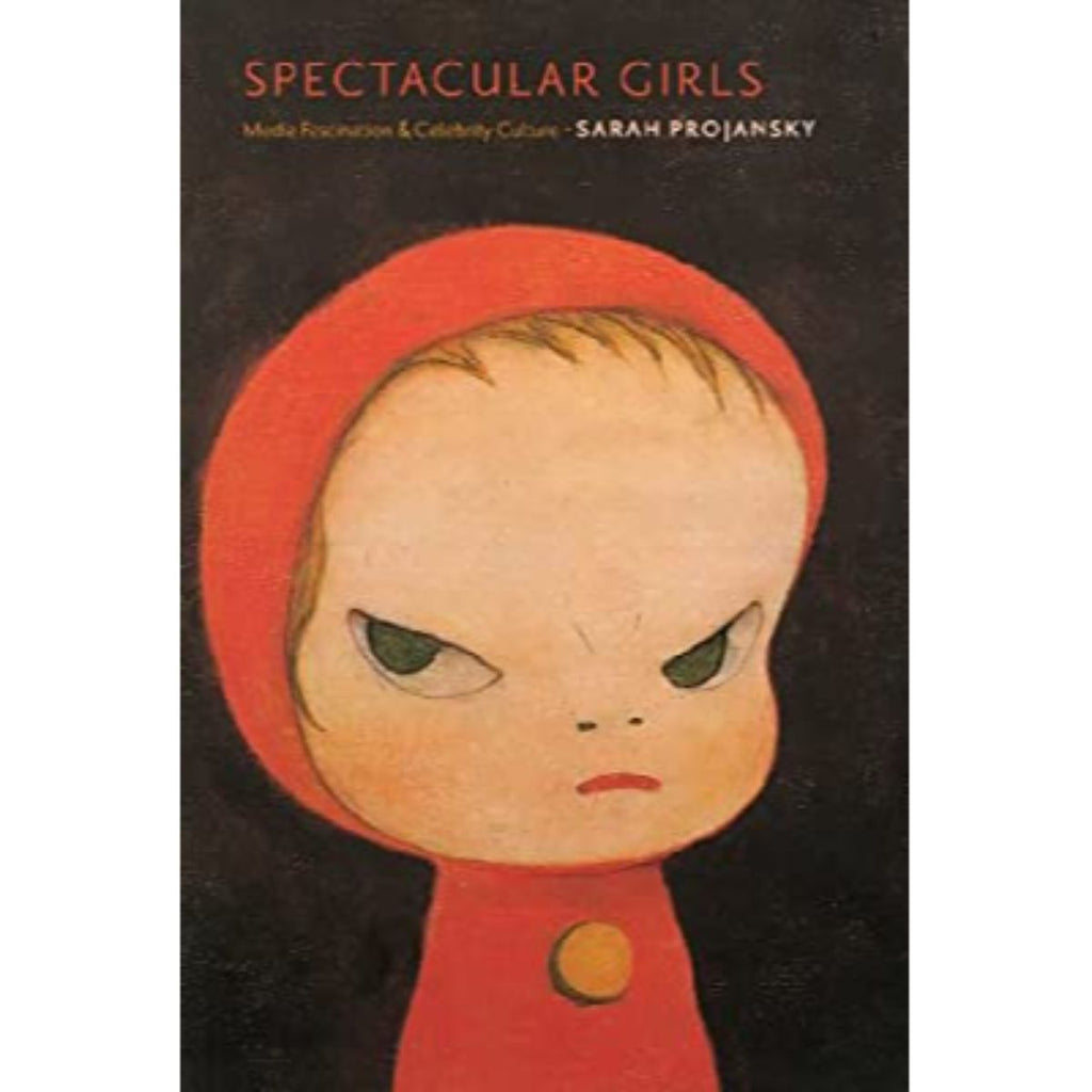 Book featuring cover art of Spectacular Girls: Media Fascination and Celebrity Culture