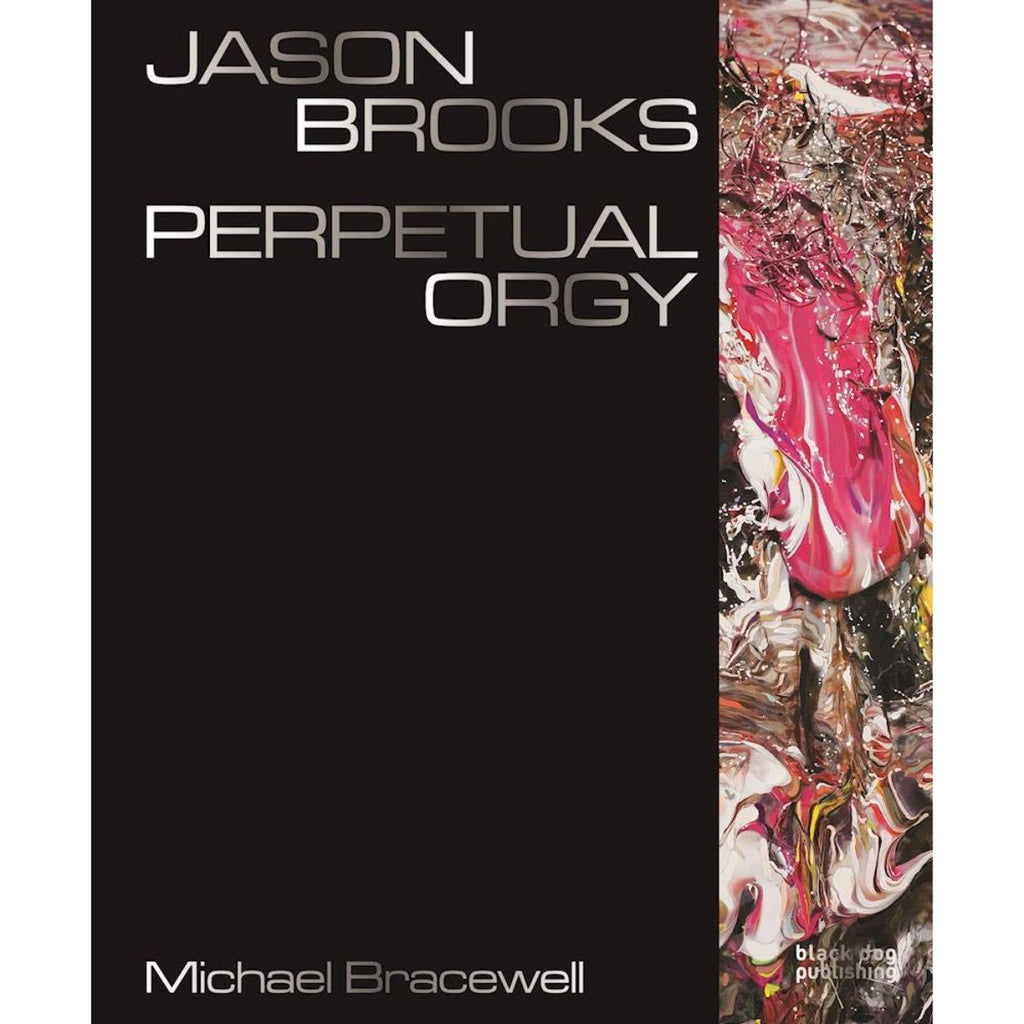 Jason Brooks: Perpetual Orgy | Author: Michael Bracewell