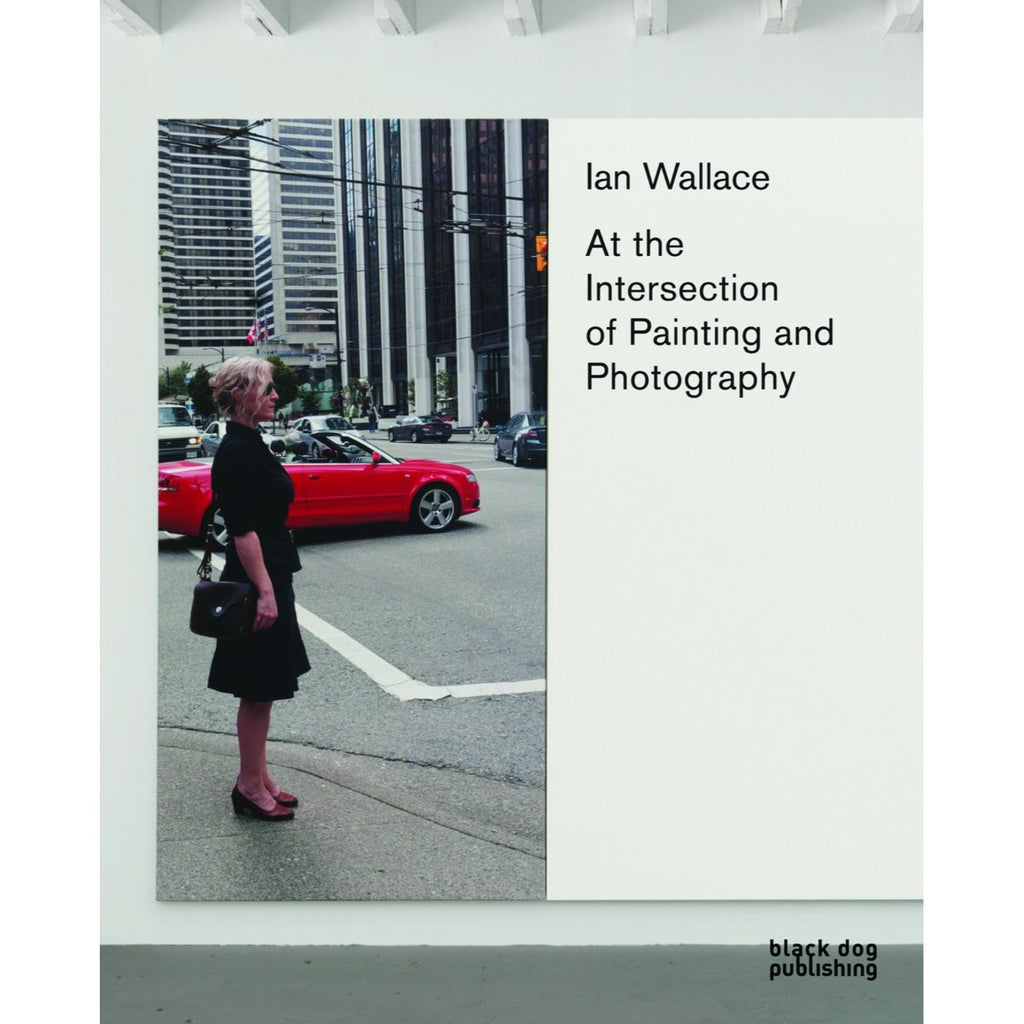 Ian Wallace At the Intersection of Painting and Photography | Author: Arnold Grant and Daina Augaitis