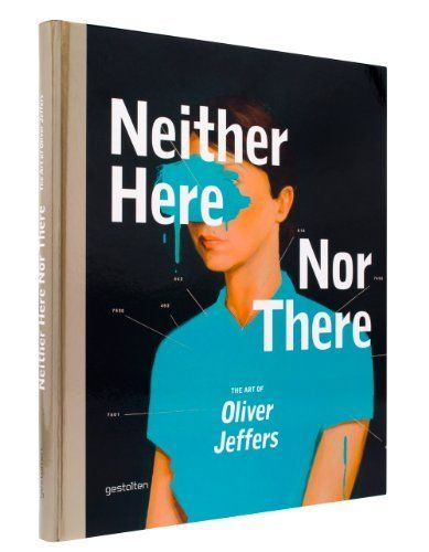 Neither Here Nor There: The Art of Oliver Jeffers | Author: Oliver Jeffers