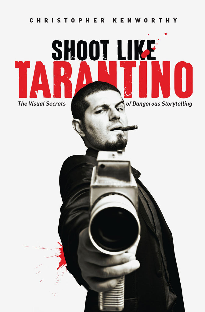 Shoot Like Tarantino: The Visual Secrets of Dangerous Direction | Author: Christopher Kenworthy