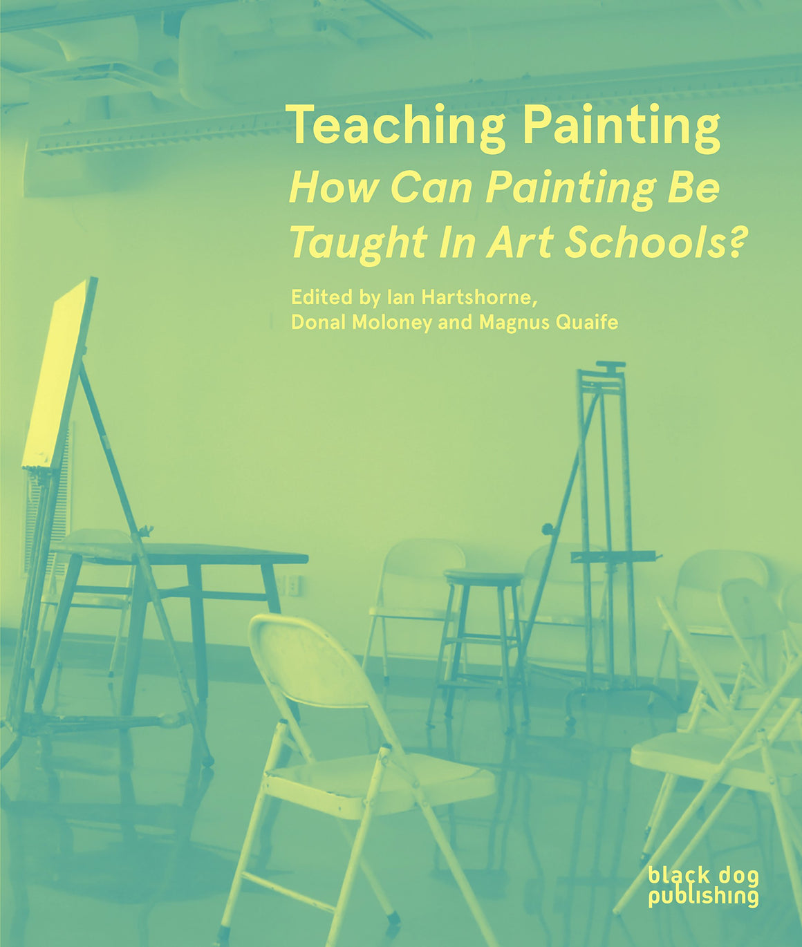 Teaching Painting: How Can Painting be Taught in Art Schools?  | Author: Ian Hartshorne
