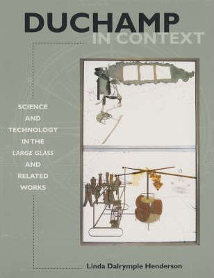 Duchamp in Context: Science and Technology in the Large Glass and Related Works  | Author: Linda Dalrymple Henderson
