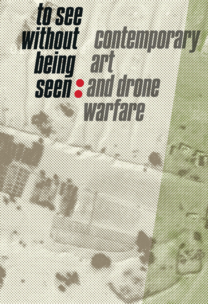 Book featuring cover art of To See Without Being Seen: Contemporary Art and Drone Warfare