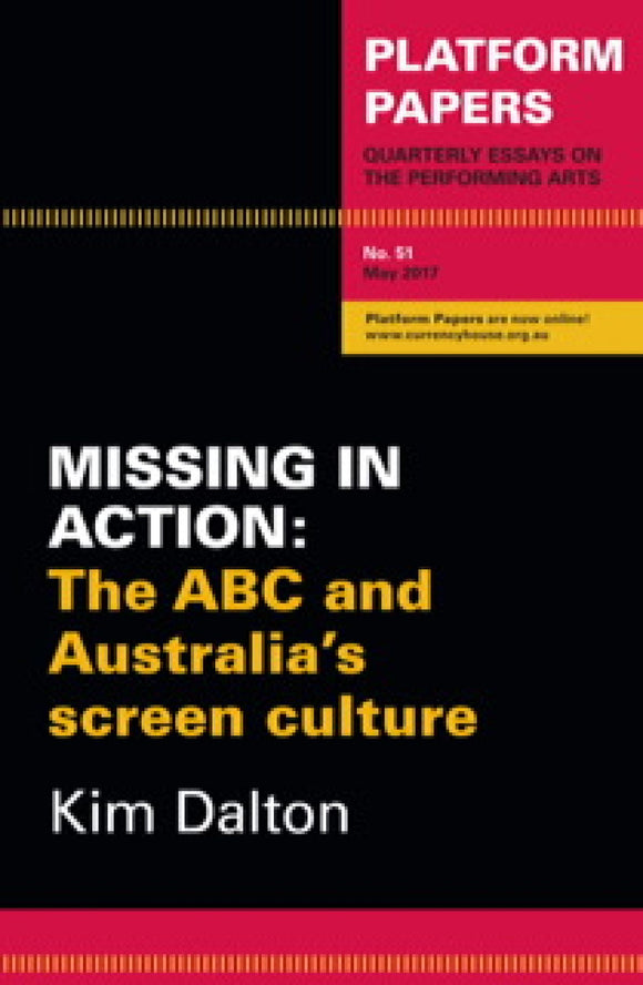 Platform Papers 51: Missing in Action: The ABC and Australian Screen Culture | Author: Kim Dalton