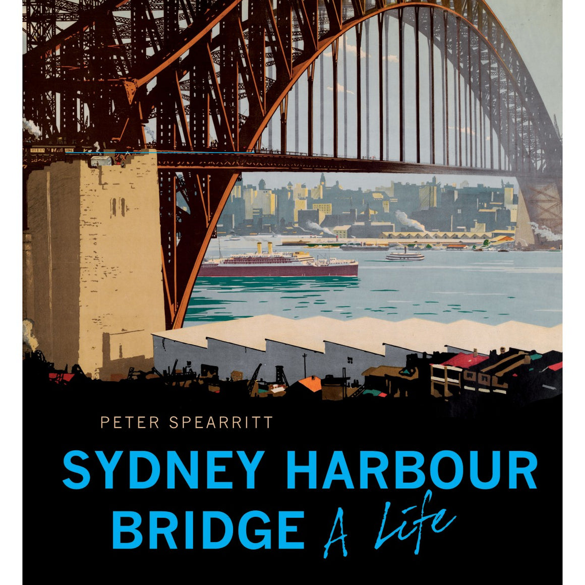 The Sydney Harbour Bridge: A Life (Revised Edition)  | Author: Peter Spearritt