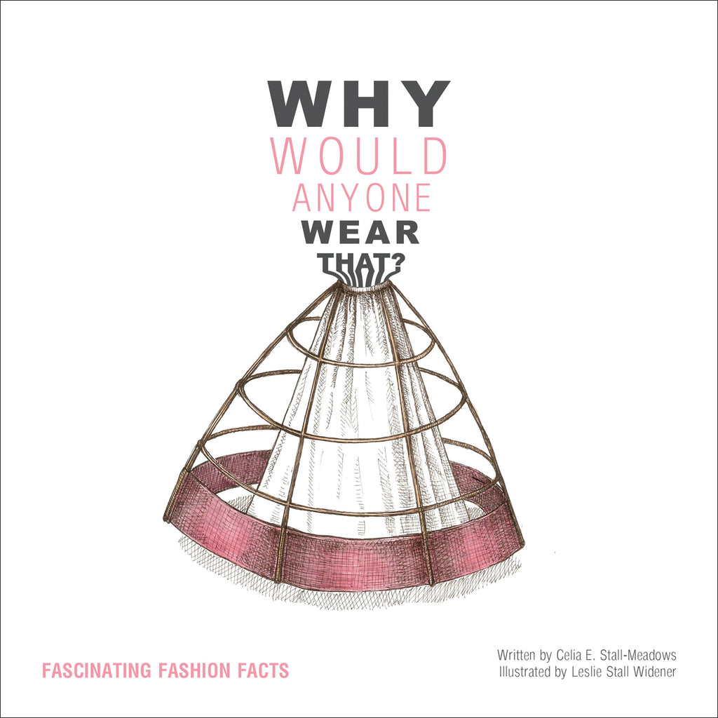 Book featuring cover art of Why Would Anyone Wear That? Fascinating Fashion Facts