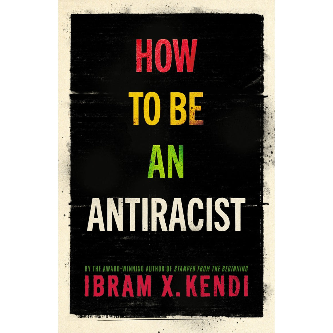 How To Be an Antiracist | Author: Ibram X. Kendi